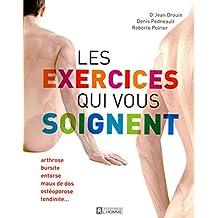 Les exercices qui vous soignent: arthrose, bursite, entorse, ostéoporose, tendinite...