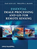 Essential Image Processing and GIS for Remote Sensing, Jian Guo Liu and Philippa Mason, 0470510315