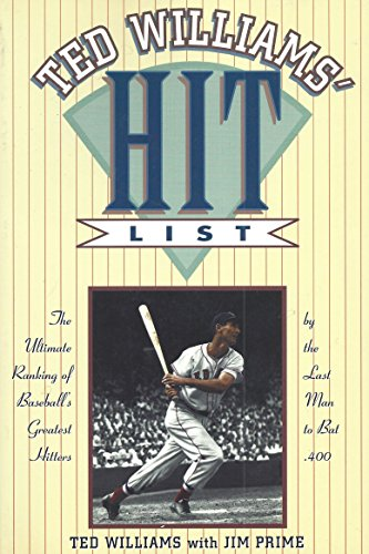 Ted Williams' Hit List: The Ultimate Ranking of Baseball's Greatest Hitters by the Last Man to Bat .400