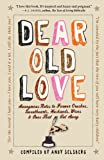 Image of Dear Old Love: Anonymous Notes to Former Crushes, Sweethearts, Husbands, Wives, &  Ones That Got Away