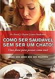 img - for COMO SER SAUDAVEL SEM SER UM CHATO! - SAUDE SEM ABRIR MAO DOS PRAZERES book / textbook / text book