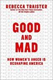 img - for Good and Mad: How Women's Anger is Reshaping America book / textbook / text book