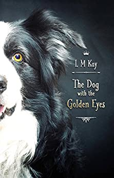 The Dog with the Golden Eyes by [Kay, L M]