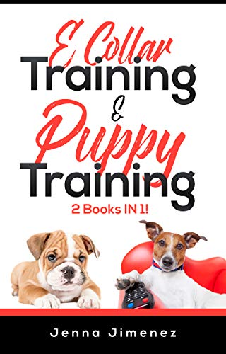 E Collar Training AND Puppy Training: 2 Books IN 1! by [Jimenez, Jenna ]