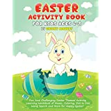 Easter Activity Book For Kids Ages 4-8: Fun and Challenging Easter Themed Activity Learning Workbook of Mazes, Coloring, Dot to Dot, Word Search and More for Happy Easter!