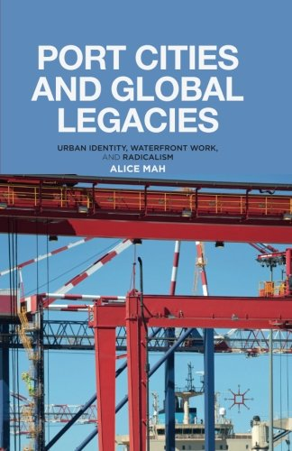 Port Cities and Global Legacies: Urban Identity, Waterfront Work, and Radicalism