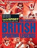 The Talksport 100 Greatest British Sporting Legends, Bill Borrows and Talksport Staff, 0857200933