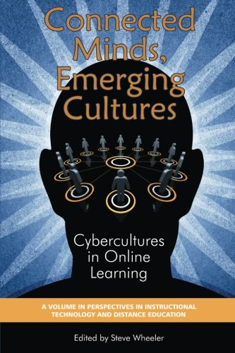 Connected Minds, Emerging Cultures: Cybercultures in Online Learning (Perspectives in Instructional Technology and Distance Education)