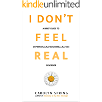 I don't feel real: A brief guide to depersonalisation/derealisation disorder