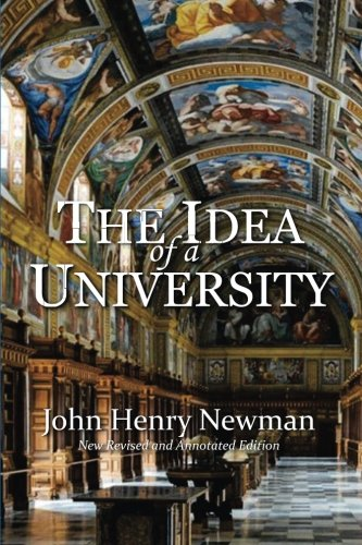 The Idea of a University: New Revised and Annotated Edition (John Henry Newman The Idea Of A University)