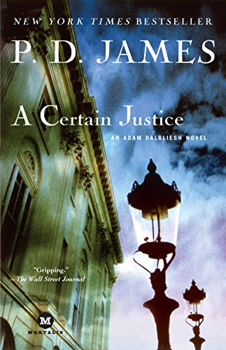 A Certain Justice: An Adam Dalgliesh Novel (Adam Dalgliesh Mysteries Book 10)