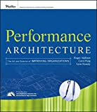 Performance Architecture: The Art & Science of Improving Organizations