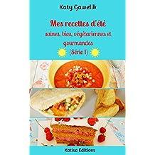 Mes recettes d'été saines, bios, végétariennes et gourmandes (Série 1) (Les Gourmandes Astucieuses t. 10) (French Edition)