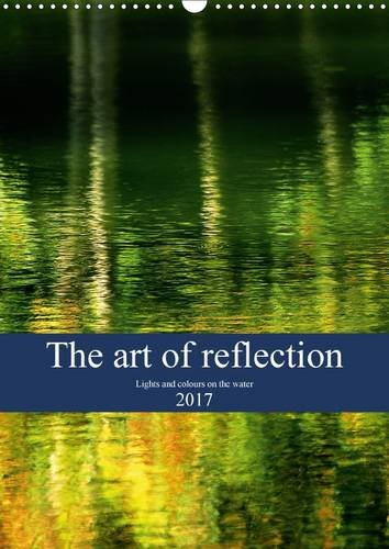 Read Online The Art of Reflection 2017: Lights and Colours on the Water (Calvendo Nature) ebook