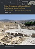 Urban Development and Regional Identity in the Eastern Roman Provinces, 50 BC - AD 250: Aphrodisias, Ephesos, Athens, Gerasa