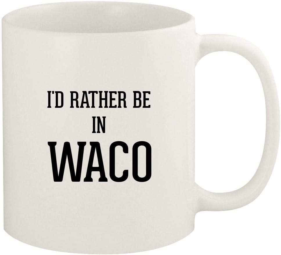 I'd Rather Be In WACO - 11oz Ceramic White Coffee Mug Cup, White
