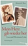 Mein Herz gib wieder her: Lisa und Hermann Löns. Romanbiografie