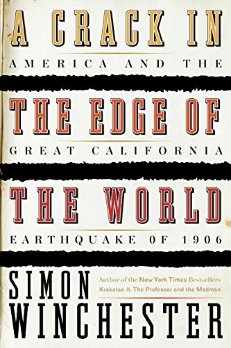 (A Crack in the Edge of the World: America and the Great California Earthquake of 1906)