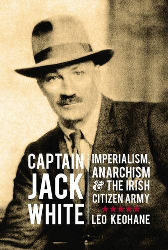 Captain Jack White: Imperialism, Anarchism, and the Irish Citizen Army