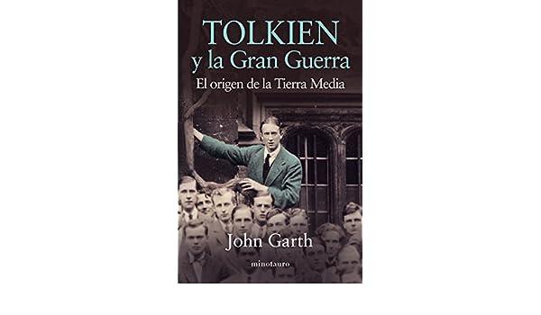 Tolkien y la Gran Guerra : el origen de la Tierra media ...