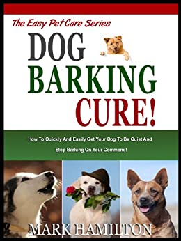 dog barking cure how to quickly and easily get your dog