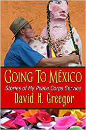 Going to Mexico: Stories of My Peace Corps Service: Amazon ...