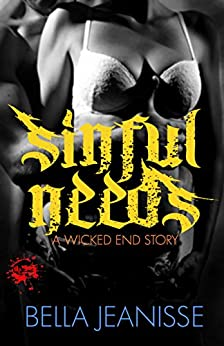 Sinful Needs (Wicked End Book 3) by [Jeanisse, Bella]