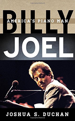 Billy Joel: America's Piano Man (Tempo: A Rowman & Littlefield Music Series on Rock, Pop, and Culture) American Pop Piano