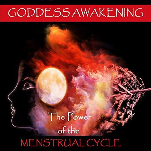 The Power of the Menstrual Cycle: Goddess Awakening