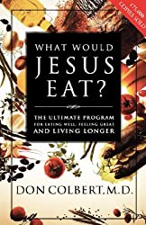 [ WHAT WOULD JESUS EAT?: THE ULTIMATE PROGRAM FOR EATING WELL, FEELING GREAT, AND LIVING LONGER - IPS ] What Would Jesus Eat?: The Ultimate Program for Eating Well, Feeling Great, and Living Longer - IPS By Colbert, Don ( Author ) Jul-2005 [ Paperback ]
