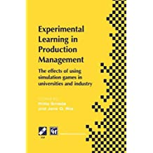 Experimental Learning in Production Management: IFIP TC5 / WG5.7 Third Workshop on Games in Production Management: The effects of games on developing production ... Information and Communication Technology)