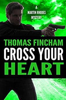 Cross Your Heart (A Private Investigator Mystery Series of Crime and Suspense, Martin Rhodes #2) by [Fincham, Thomas]