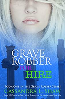 Grave Robber for Hire: Angel & Demon Adult Urban Fantasy on the Supernatural fun Side. (Grave Robber series Book 1) by [Shaw, Cassandra L]