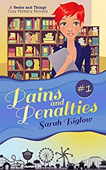 Pains and Penalties: (A Geeks and Things Cozy Mystery Novella #1) (Geeks and Things Cozy Mysteries) by [Biglow, Sarah]