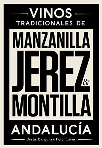 Jerez, Manzanilla & Montilla: Vinos Tradicionales de Andalucía por Jesús Barquín Sanz,Peter Liem Liem