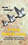 A Very British Coop: Pigeon Racing from Blackpool to Sun City by Mark Collings front cover