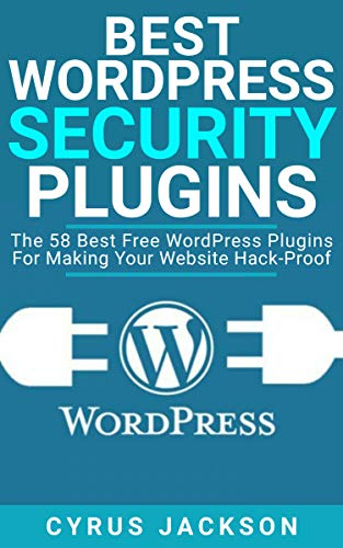 Best WordPress Security Plugins: The 58 Best Free WordPress Plugins For Making Your Website Hack-Proof