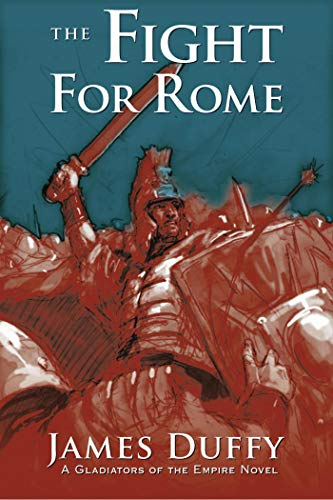 The Fight for Rome: A Gladiators of the Empire Novel (The Gladiators of the Empire Novels Book 2)