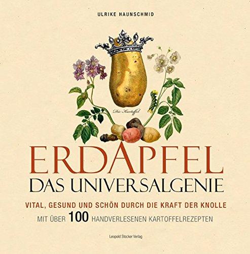 Erdapfel - Das Universalgenie: Vital, gesund und schön durch die Kraft der Knolle. Mit über 100 handverlesenen Kartoffelrezepten