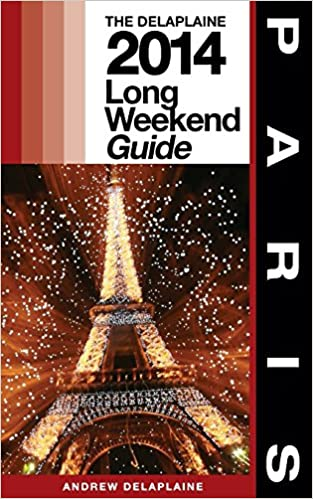 Book Paris - The Delaplaine 2014 Long Weekend Guide (Long Weekend Guides)
