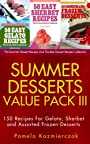 Summer Desserts Value Pack III – 150 Recipes For Gelato, Sherbet and Assorted Frozen Desserts (The Summer Dessert Recipes And The Best Dessert Recipes Collection Book 12)