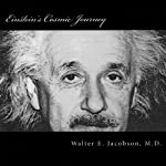 Einstein's Cosmic Journey: A Biographical Fantasy of Quantum Proportions | Walter E. Jacobson, M.D.