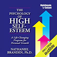 The Psychology of High Self-Esteem: A Life-Changing Program for Personal Growth Speech by Nathaniel Branden Narrated by Nathaniel Branden