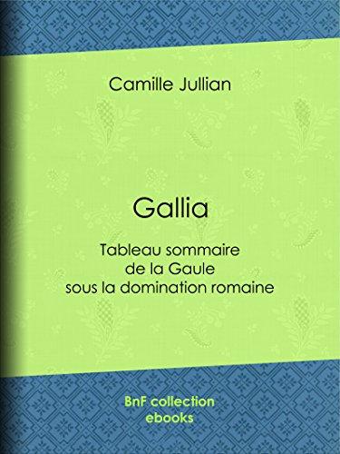 Gallia: Tableau sommaire de la Gaule sous la domination romaine (French Edition)
