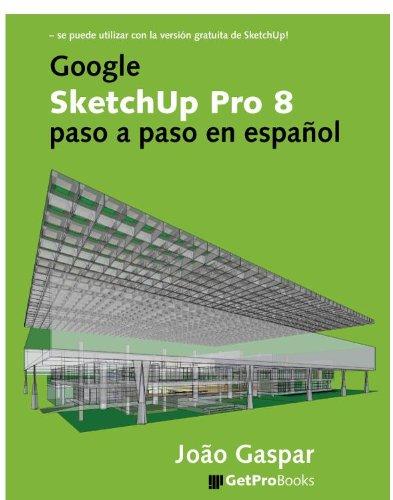 Descargar Libro Google Sketchup Pro 8 Paso A Paso En Español João Gaspar