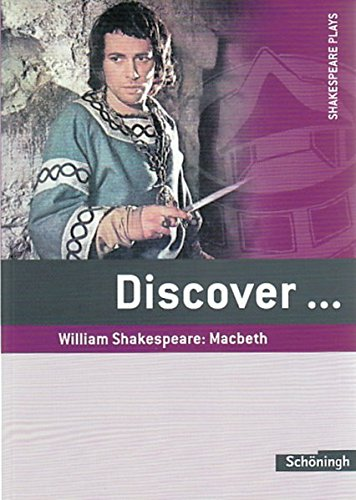 Discover...Topics for Advanced Learners: Discover: William Shakespeare: Macbeth: Schülerheft