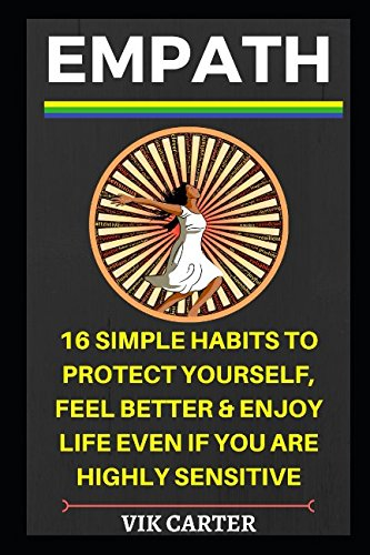 Empath: 16 Simple Habits To Protect Yourself, Feel Better & Enjoy Life Even If You Are Highly Sensitive: Secrets To Thrive As An Empath (Survival & ... For Empaths & Highly Sensitive People (HSP))