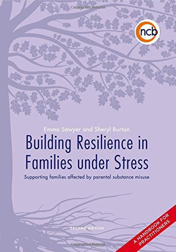 Building Resilience in Families Under Stress, Second Edition: Supporting families affected by parental substance misuse