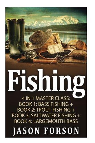 Fishing: Fishing: 4 In 1 Masterclass: Register 1: Bass Fishing + Book 2: Trout Fishing + Book 3: Saltwater Fishing + Book 4: Largemouth Bass (Fishing, Fishing for Beginners, How to Fishing, Fishing 101)