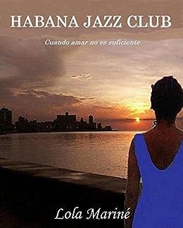 Habana Jazz Club: Cuando amar no es suficiente (Spanish Edition) by [Mariné, Lola]